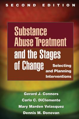 Substance Abuse Treatment and the Stages of Change By Connors, Gerard J./ Diclemente, Carlo C./ Velasquez, Mary Marden/ Donovan, Dennis M.